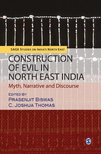 Construction of Evil in North East India: Myth, Narrative and Discourse - SAGE Studies on India's North East (Hardback)