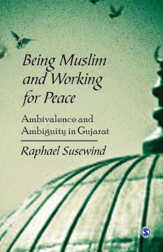 Being Muslim and Working for Peace: Ambivalence and Ambiguity in Gujarat (Hardback)