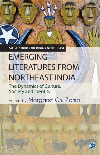 Emerging Literatures from Northeast India: The Dynamics of Culture, Society and Identity - SAGE Studies on India's North East (Hardback)