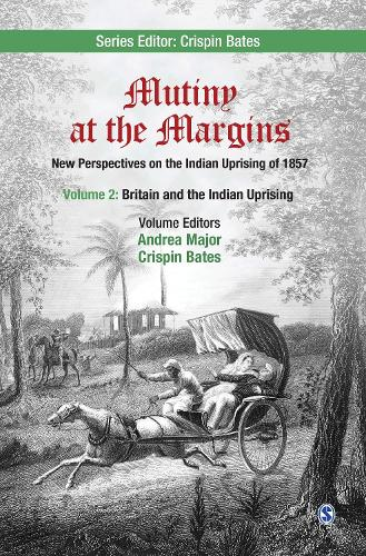 Mutiny at the Margins: New Perspectives on the Indian Uprising of 1857: Volume II: Britain and the Indian Uprising - Mutiny at the Margins (Hardback)