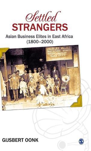 Settled Strangers: Asian Business Elites in East Africa (1800-2000) (Hardback)