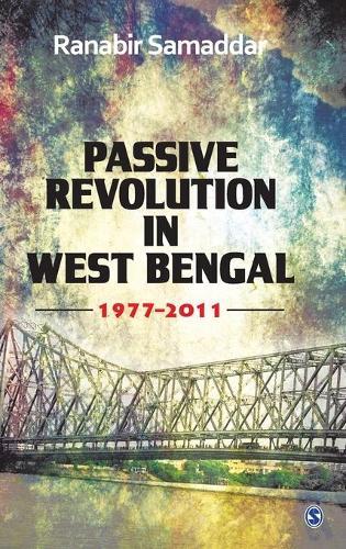 Passive Revolution in West Bengal: 1977-2011 (Hardback)