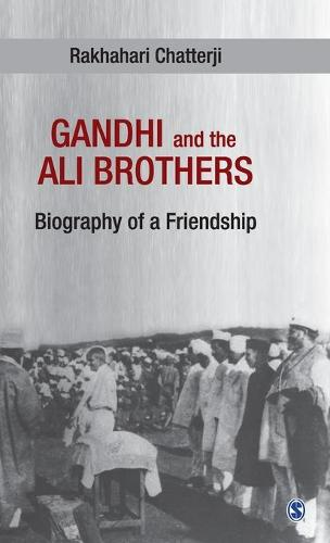 Gandhi and the Ali Brothers: Biography of a Friendship (Hardback)