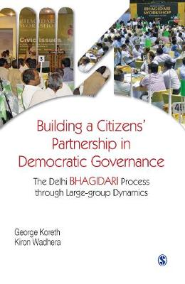 Building a Citizens' Partnership in Democratic Governance: The Delhi Bhagidari Process through Large-group Dynamics (Hardback)