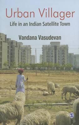 Urban Villager: Life in an Indian Satellite Town (Hardback)