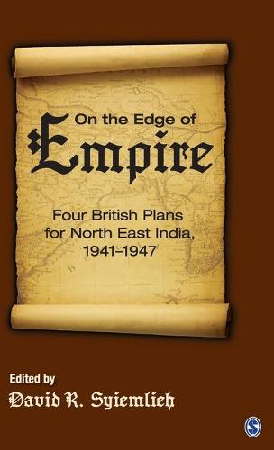 On the Edge of Empire: Four British Plans for North East India, 1941-1947 (Hardback)
