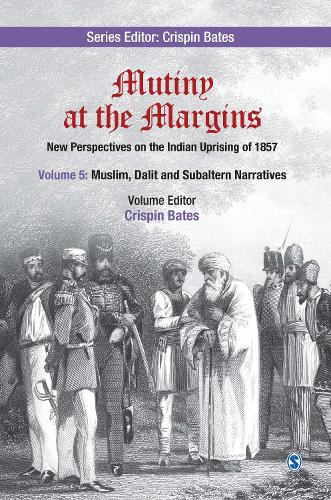 Mutiny at the Margins: New Perspectives on the Indian Uprising of 1857: Volume V: Muslim, Dalit and Subaltern Narratives - Mutiny at the Margins (Hardback)