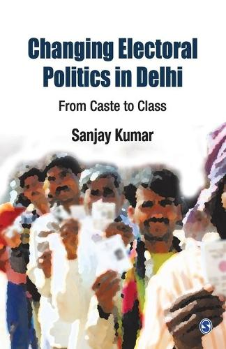 Changing Electoral Politics in Delhi: From Caste to Class (Paperback)