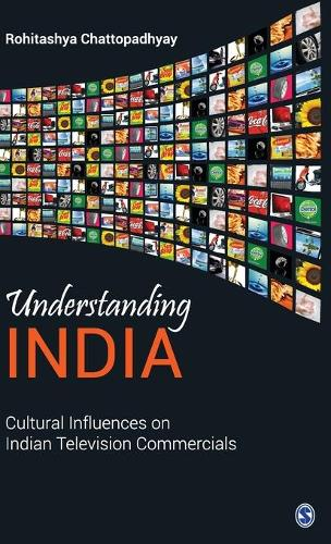 Understanding India: Cultural Influences on Indian Television Commercials (Hardback)
