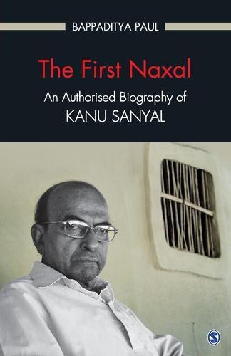 The First Naxal: An Authorised Biography of Kanu Sanyal (Paperback)