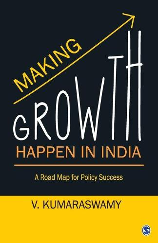 Making Growth Happen in India: A Road Map for Policy Success (Paperback)