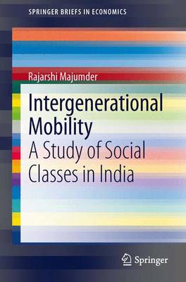 Intergenerational Mobility: A Study of Social Classes in India - SpringerBriefs in Economics (Paperback)