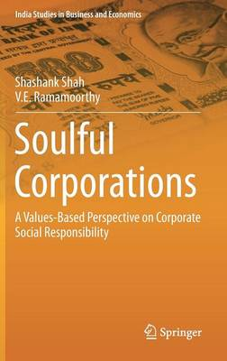 Soulful Corporations: A Values-Based Perspective on Corporate Social Responsibility - India Studies in Business and Economics (Hardback)