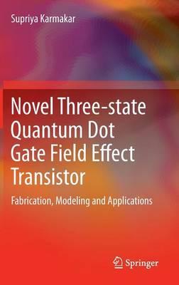 Novel Three-state Quantum Dot Gate Field Effect Transistor: Fabrication, Modeling and Applications (Hardback)