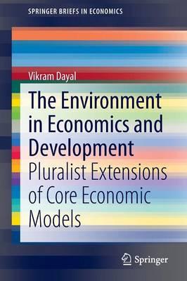 The Environment in Economics and Development: Pluralist Extensions of Core Economic Models - SpringerBriefs in Economics (Paperback)