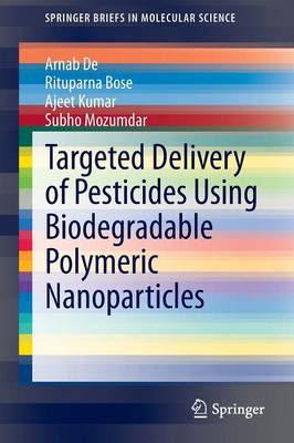 Targeted Delivery of Pesticides Using Biodegradable Polymeric Nanoparticles - SpringerBriefs in Molecular Science (Paperback)
