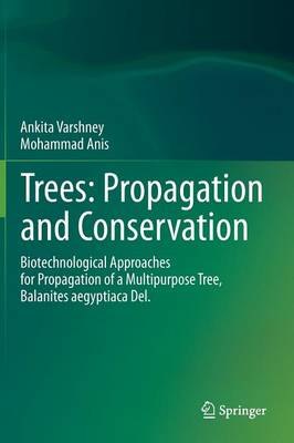 Trees: Propagation and Conservation: Biotechnological Approaches for Propagation of a Multipurpose Tree, Balanites aegyptiaca Del. (Hardback)