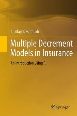 Multiple Decrement Models in Insurance: An Introduction Using R (Paperback)
