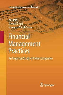Financial Management Practices: An Empirical Study of Indian Corporates - India Studies in Business and Economics (Paperback)