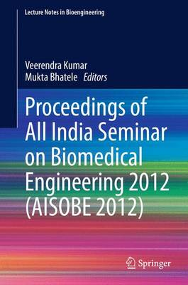 Proceedings of All India Seminar on Biomedical Engineering 2012 (AISOBE 2012) - Lecture Notes in Bioengineering (Paperback)