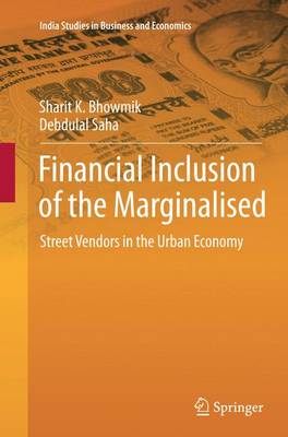 Financial Inclusion of the Marginalised: Street Vendors in the Urban Economy - India Studies in Business and Economics (Paperback)