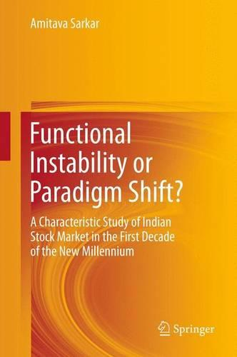 Functional Instability or Paradigm Shift?: A Characteristic Study of Indian Stock Market in the First Decade of the New Millennium (Paperback)