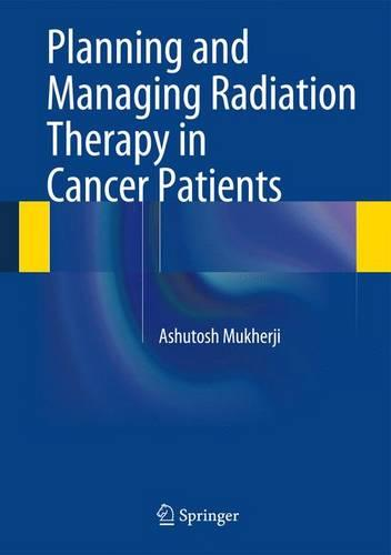 Planning and Managing Radiation Therapy in Cancer Patients (Hardback)
