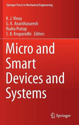 Micro and Smart Devices and Systems - Springer Tracts in Mechanical Engineering (Hardback)