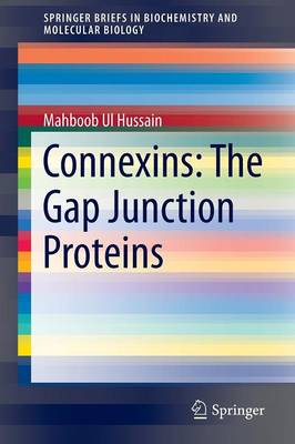 Connexins: The Gap Junction Proteins - SpringerBriefs in Biochemistry and Molecular Biology (Paperback)