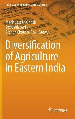Diversification of Agriculture in Eastern India - India Studies in Business and Economics (Hardback)