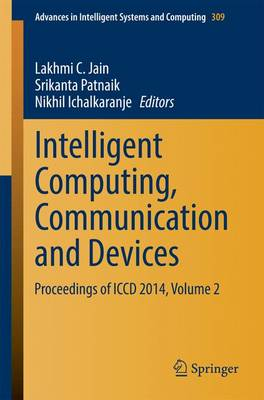 Intelligent Computing, Communication and Devices: Proceedings of ICCD 2014, Volume 2 - Advances in Intelligent Systems and Computing 309 (Paperback)