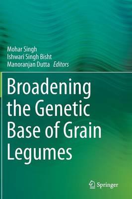 Broadening the Genetic Base of Grain Legumes (Hardback)