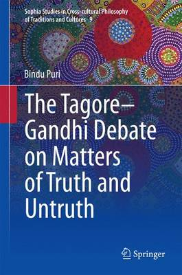The Tagore-Gandhi Debate on Matters of Truth and Untruth - Sophia Studies in Cross-cultural Philosophy of Traditions and Cultures 9 (Hardback)