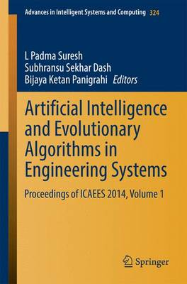Artificial Intelligence and Evolutionary Algorithms in Engineering Systems: Proceedings of ICAEES 2014, Volume 1 - Advances in Intelligent Systems and Computing 324 (Paperback)