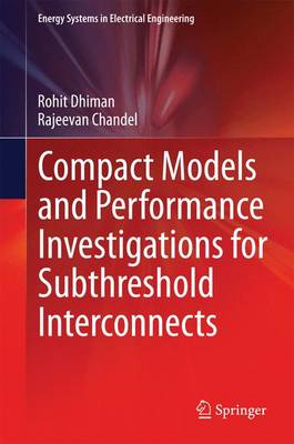 Compact Models and Performance Investigations for Subthreshold Interconnects - Energy Systems in Electrical Engineering (Hardback)
