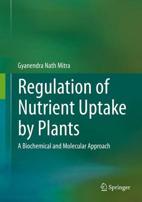 Regulation of Nutrient Uptake by Plants: A Biochemical and Molecular Approach (Hardback)