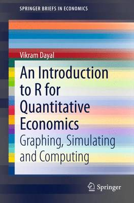 An Introduction to R for Quantitative Economics: Graphing, Simulating and Computing - SpringerBriefs in Economics (Paperback)