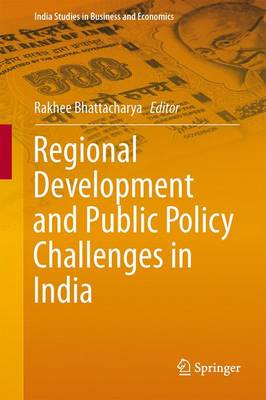 Regional Development and Public Policy Challenges in India - India Studies in Business and Economics (Hardback)