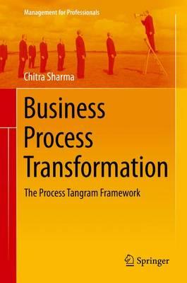 Business Process Transformation: The Process Tangram Framework - Management for Professionals (Hardback)