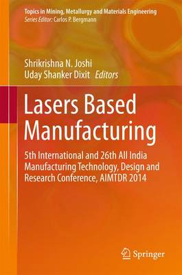 Lasers Based Manufacturing: 5th International and 26th All India Manufacturing Technology, Design and Research Conference, AIMTDR 2014 - Topics in Mining, Metallurgy and Materials Engineering (Hardback)