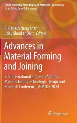 Advances in Material Forming and Joining: 5th International and 26th All India Manufacturing Technology, Design and Research Conference, AIMTDR 2014 - Topics in Mining, Metallurgy and Materials Engineering (Hardback)