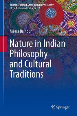 Nature in Indian Philosophy and Cultural Traditions - Sophia Studies in Cross-cultural Philosophy of Traditions and Cultures 12 (Hardback)