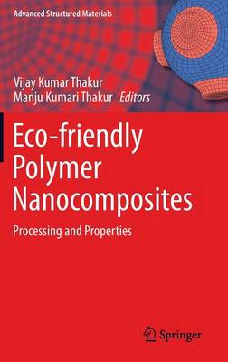 Eco-friendly Polymer Nanocomposites: Processing and Properties - Advanced Structured Materials 75 (Hardback)