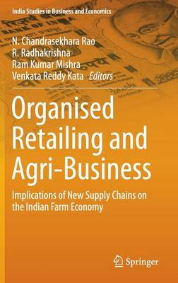 Organised Retailing and Agri-Business: Implications of New Supply Chains on the Indian Farm Economy - India Studies in Business and Economics (Hardback)