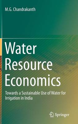 Water Resource Economics: Towards a Sustainable Use of Water for Irrigation in India (Hardback)