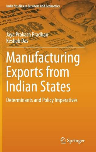 Manufacturing Exports from Indian States: Determinants and Policy Imperatives - India Studies in Business and Economics (Hardback)