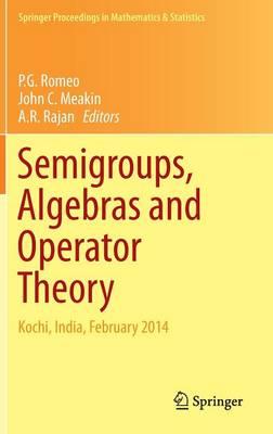 Semigroups, Algebras and Operator Theory: Kochi, India, February 2014 - Springer Proceedings in Mathematics & Statistics 142 (Hardback)