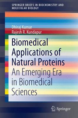 Biomedical Applications of Natural Proteins: An Emerging Era in Biomedical Sciences - SpringerBriefs in Biochemistry and Molecular Biology (Paperback)