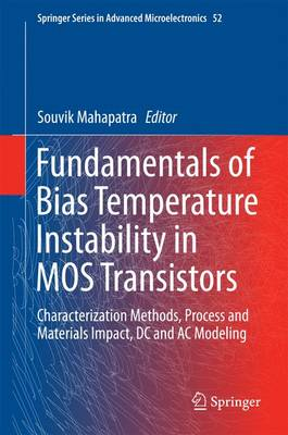 Fundamentals of Bias Temperature Instability in MOS Transistors: Characterization Methods, Process and Materials Impact, DC and AC Modeling - Springer Series in Advanced Microelectronics 52 (Hardback)