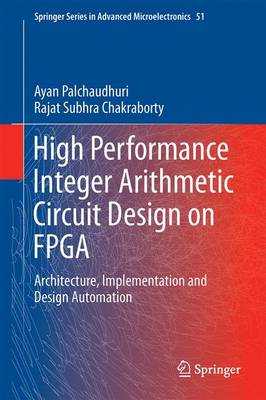 High Performance Integer Arithmetic Circuit Design on FPGA: Architecture, Implementation and Design Automation - Springer Series in Advanced Microelectronics 51 (Hardback)